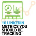 10 LinkedIn Metrics You Should Be Tracking