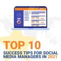 10 Top success tips for social media managers in 2021