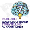 7 Incredible Examples Of Brand Storytelling On Social Media