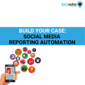 Build your case Social media reporting automation