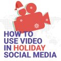 How to use video in holiday social media