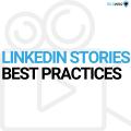 LINKEDIN STORIES BEST PRACTICES