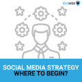 Social Media Strategy - Where to Begin?