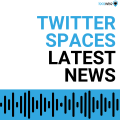 Twitter Spaces: Latest News