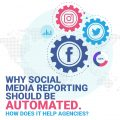 Why social media reporting should be automated. How does it help agencies?