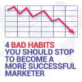 4 Bad Habits You Should Stop To Become A More Successful Marketer