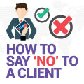How To Say 'No' To A Client (And Why You Might Have To)