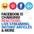 Facebook Is Changing! Reactions, Live Streaming, Instant Articles & More