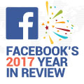 Facebook's 2017 Year In Review: What Marketers Need To Know
