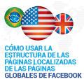 Cómo Usar la Estructura de las Páginas Localizadas de las Páginas Globales de Facebook