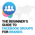The Beginner's Guide To Facebook Groups For Brands