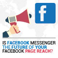 Is Facebook Messenger The Future Of Your Facebook Page Reach?