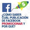 ¿Cómo Saber Cuál Publicación de Facebook Promocionar Y Por Qué?