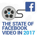 The State Of Facebook Video In The Year 2017: Video Length Up, Time Watched Down