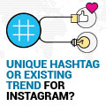 Should I Use A Unique Hashtag Or Jump On A Trend For My Instagram Campaign?