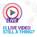 Is Live Video Still a Thing?