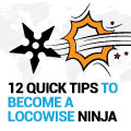 12 Quick Tips To Become A Locowise Ninja