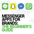Messenger Apps For Brands: The Beginner's Guide