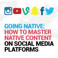 Going Native: How To Master Native Content On Social Media Platforms