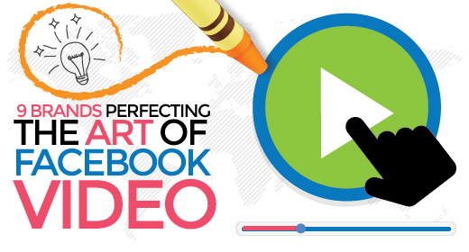 9 Brands Perfecting The Art Of Facebook Video