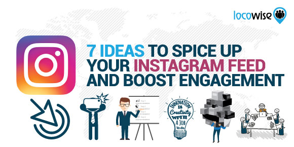 7 Ideas To Spice Up Your Instagram Feed And Boost Engagement