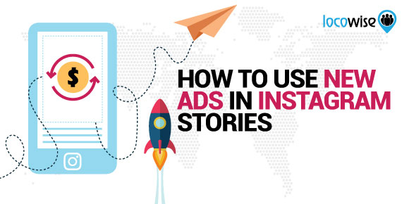 How To Use New Ads In Instagram Stories - Locowise Blog