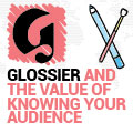 Glossier And The Value Of Knowing Your Audience