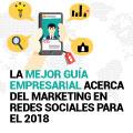 La Mejor Guía Empresarial Acerca del Marketing en Redes Sociales para el 2018