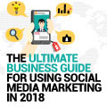 The Ultimate Business Guide For Using Social Media Marketing In 2018