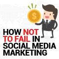 How Not To Fail In Social Media Marketing