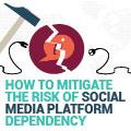 How To Mitigate The Risk Of Social Media Platform Dependency