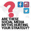 Are These Social Media Myths Hurting Your Strategy?
