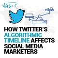 How Twitter's Algorithmic Timeline Affects Social Media Marketers