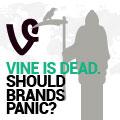 Vine Is Dead. Should Brands Panic?