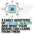 5 Early Adopters Of Virtual Reality And What Your Brand Can Learn From Them