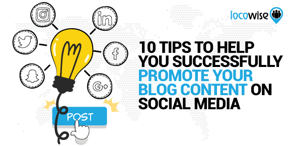 10 Tips To Help You Successfully Promote Your Blog Content On Social Media