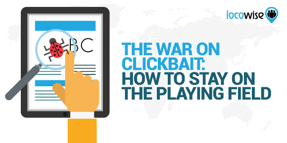 The War On Clickbait: How To Stay On The Playing Field
