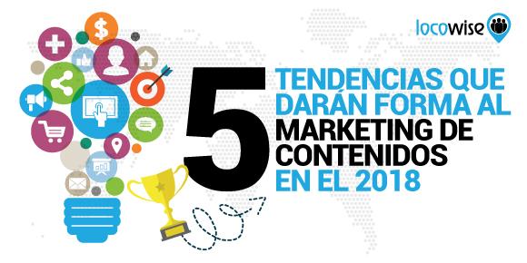 5 Tendencias Que Darán Forma al Marketing de Contenidos en el 2018
