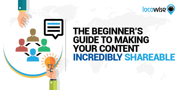 The Beginner's Guide To Making Your Content Incredibly Shareable