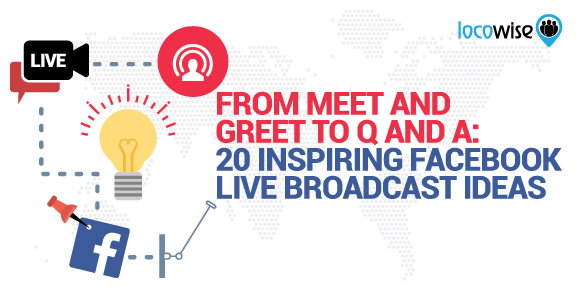 From Meet and Greet to Q and A: 20 Inspiring Facebook Live Broadcast Ideas