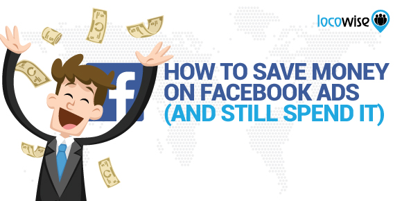 How To Save Money On Facebook Ads (And Still Spend It)