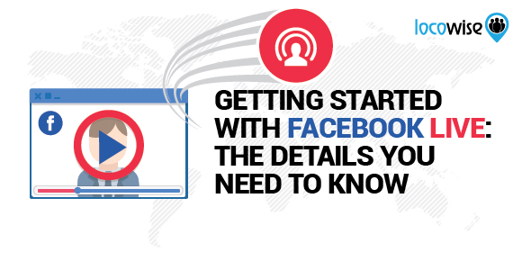 Getting Started With Facebook Live: The Details You Need To Know