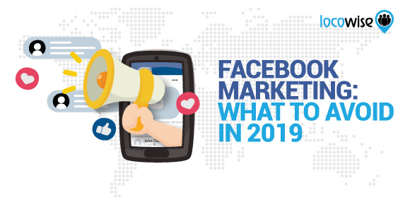 Facebook Marketing: What To Avoid In 2019