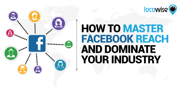 How To Master Facebook Reach And Dominate Your Industry