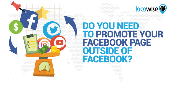 Do You Need To Promote Your Facebook Page Outside Of Facebook?