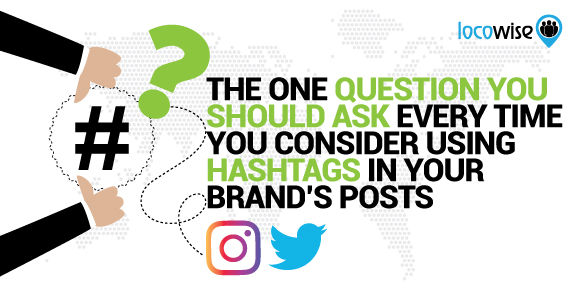 The One Question You Should Ask Every Time You Consider Using Hashtags In Your Brands Posts