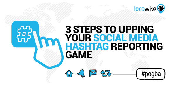 3 Steps To Upping Your Social Media Hashtag Reporting Game