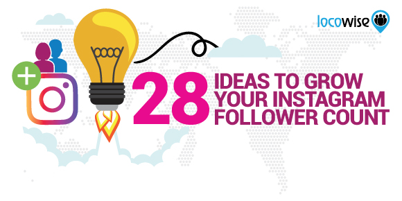 28 Ideas To Grow Your Instagram Follower Count
