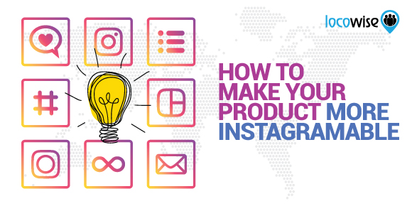 How To Make Your Product More Instagramable