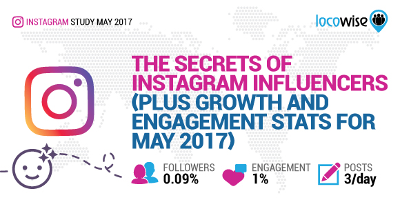 The Secrets Of Instagram Influencers (Plus Growth And Engagement Stats For May 2017)